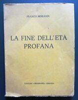 Franco Morandi LA FINE DELL'ETA' PROFANA prima edizione 1975 Bramante Urbania