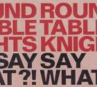 Say What?! von Round Table Knights (2011)