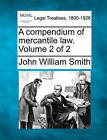 A Compendium of Mercantile Law. Volume 2 of 2 by John William Smith (Paperback / softback, 2010)