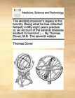 The Ancient Physician's Legacy to His Country. Being What He Has Collected Himself, in Fifty-Eight Years Practice: Or, an Account of the Several Diseases Incident to Mankind; ... by Thomas Dover, M.B. the Seventh Edition by Thomas Dover (Paperback / softback, 2010)