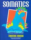 Somatics : Reawakening the Mind's Control of Movement, Flexibility and Health by Thomas Hanna (1988, Paperback)