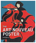 The Art Nouveau Poster by Alain Weill (Hardback, 2015)
