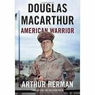 Douglas Macarthur: American Warrior by Arthur Herman (Hardback, 2016)