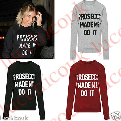 New Ladies Womens Pullover Sweatshirt TOP PROSECCO MADE ME DO IT Print Jumper