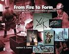 From Fire to Form: Sculpture from the Modern Blacksmith and Metalsmith by Mathew S. Clarke (Hardback, 2009)