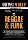 Guitar World in Deep -- How to Play Reggae and Funk: DVD by Alfred Publishing, Andy Aledort (Hardback, 2012)
