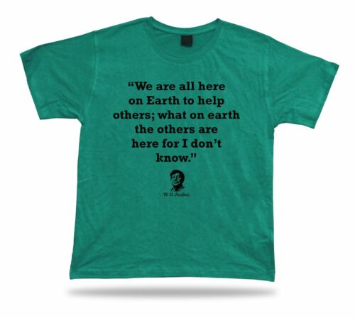 Auden Famous Quote tshirt Birthday Gift Idea Awesome proverb TEE H W