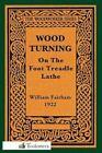 Wood-Turning on the Foot Treadle Lathe by William Fairham (Paperback / softback, 2013)