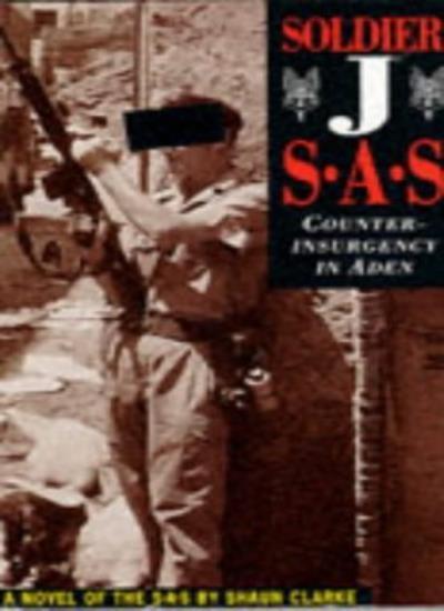 Soldier J : SAS - Counterinsurgency in Aden By Shaun Clarke