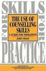 The Use of Counselling Skills: Guide for Therapy by John Swain (Paperback, 1995)