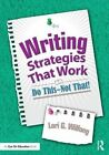 Writing Strategies That Work: Do This--Not That! by Lori G. Wilfong (Paperback, 2015)