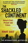 The Shackled Continent: Africa's Past, Present and Future by Robert Guest (Paperback, 2005)