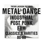 Metal Dance (Industrial/Post Punk/EBM 1980-88) von Various Artists,Trevor Jackson Presents (2012)