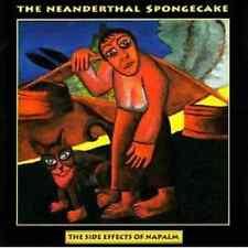 NEANDERTHAL SPONGECAKE - THE SIDE EFFECTS OF NAPALM -CD