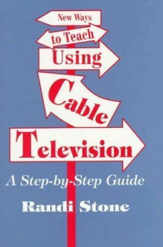Curriculum and Instruction: New Ways to Teach Using Cable Television : A...