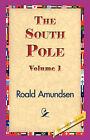 The South Pole, Volume 1 by Captain Roald Amundsen (Hardback, 2007)