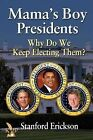 Mama's Boy Presidents: Why Do We Keep Electing Them? by Stanford Erickson (Paperback / softback, 2012)