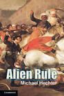 Alien Rule by Michael Hechter (Hardback, 2013)