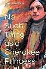 No Such Thing as a Cherokee Princess by Barrie Miller Kirby (Paperback / softback, 2013)