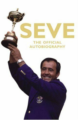 Seve: The Autobiography By Severiano Ballesteros. 9780224082563