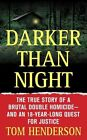 Darker Than Night: The True Story of a Brutal Double Homicide and an 18-Year Long Quest for Justice by Tom Henderson (Paperback, 2006)