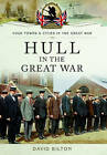 Hull in the Great War by David Bilton (Paperback, 2015)