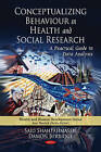 Conceptualizing Behaviour in Health & Social Research: A Practical Guide to Data Analysis by Said Shahtahmasebi, Dr. Damon Berridge (Hardback, 2010)
