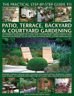 The Practical Step-by-Step Guide to Patio, Terrace, Backyard & Courtyard Gardening: An Inspiring Sourcebook of Classic and Contemporary Garden Designs, with Ideas and Techniques to Suit Enclosed Outdoor Spaces of Every Shape and Size by Jenny Hendy, Joan Clifton (Paperback, 2013)
