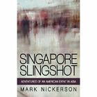 Singapore Slingshot: Adventures of an American Expat in Asia by Mark Nickerson (Paperback / softback, 2014)