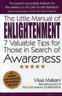 The Little Manual of Enlightenment: 7 Valuable Tips for Those in Search of Awareness by Vikas Malkani (Paperback, 2009)