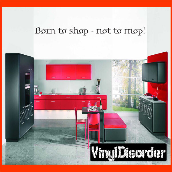 Born to shop - not to mop  Wall Quote Mural Decal-houseworkhumorquotes05