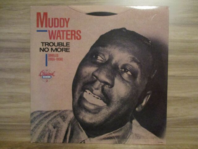 Muddy Waters – Trouble No More (Singles 1955-1959) UK 1989 Blues CHESS - CH9291