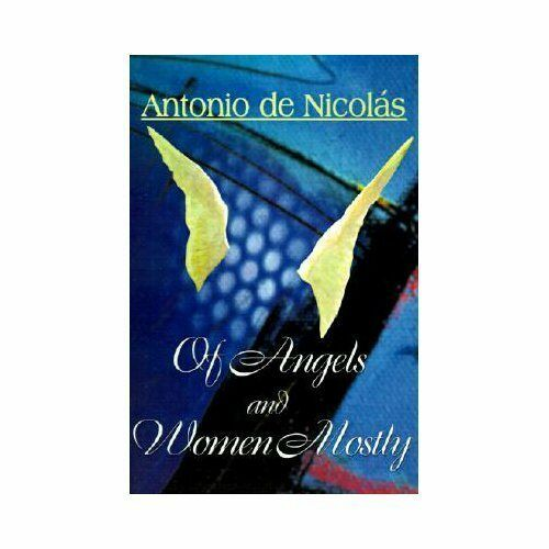 Of Angels and Women Mostly by Antonio T. de Nicolas (2000, Paperback)