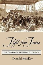 Flight from Famine : The Coming of the Irish to Canada by Donald MacKay...