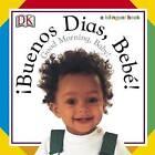 Buenos Dias, Bebe! / Good Morning, Baby! by DK (Board book, 2004)
