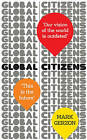 Global Citizens: How our vision of the world is outdated, and what we can do about it by Mark Gerzon (Hardback, 2010)