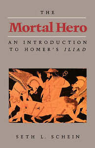 NEW-The-Mortal-Hero-An-Introduction-to-Homer-039-s-Iliad-by-Seth-L-Schein