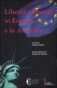 Libertà e liberali in Europa e in America - [Guerini e Associati]