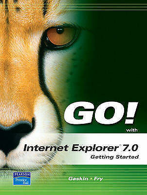 Go! With Internet Explorer 7.0: Getting Started by Gaskin, Shelley, Fry, Susan