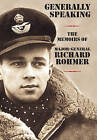 Generally Speaking: The Memoirs of Major-General Richard Rohmer by Richard Rohmer (Hardback, 2004)