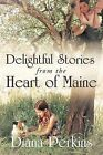 Delightful Stories from the Heart of Maine by Diana Perkins (Paperback, 2013)