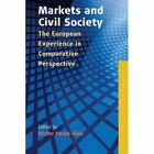 Markets and Civil Society: The European Experience in Comparative Perspective by Berghahn Books (Paperback, 2014)