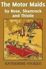 The Motor Maids by Rose, Shamrock and Thistle by Katherine Stokes (Paperback / softback, 2014)