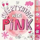 If Everything Were Pink by Hannah Eliot 9781481435383 (board Book 2015)