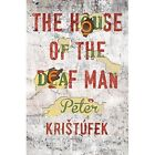 The House of the Deaf Man by Peter Kristufek (Paperback, 2014)