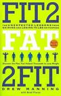 Fit2fat2fit: The Unexpected Lessons from Gaining and Losing 75 Lbs on Purpose by Drew Manning (Paperback / softback, 2013)