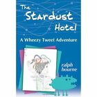 The Stardust Hotel: A Wheezy Tweet Adventure by Ralph Bourne (Paperback / softback, 2013)