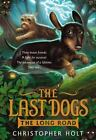 The Last Dogs: The Last Dogs: the Long Road 3 by Christopher Holt (2013, Hardcover)
