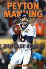 Peyton Manning: The Last Rodeo by Mark Kiszla (Paperback, 2016)