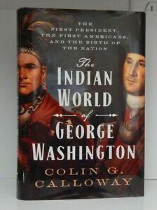 The Indian World of George Washington by Colin Calloway HC/DJ 2018